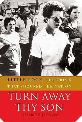 University of Arkansas Press Turn Away Thy Son: Little Rock, the Crisis That Shocked the Nation by Jacoway, Elizabeth [Paperback] at Sears.com